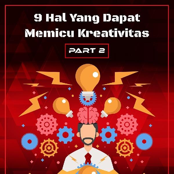 Hal Pemicu Kreatifitas Part 2