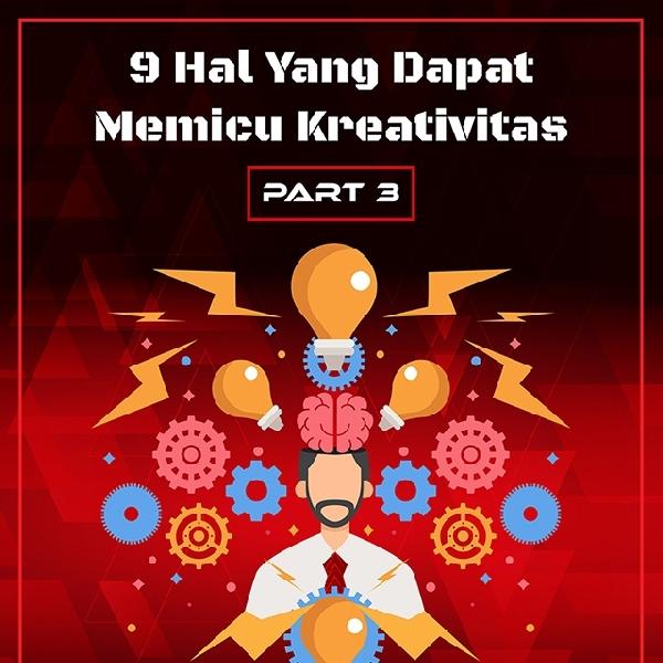 Hal Pemicu Kreativitas Part 03